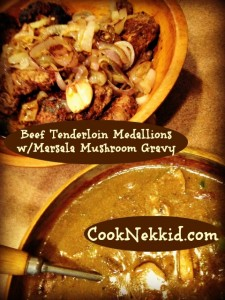 "Beef Tenderloin Medallions with ""Mushroom Menagerie Marsala Gravy"""