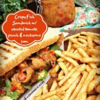 Crispy Fish Sandwich with roasted tomato, peach and nectarine jam