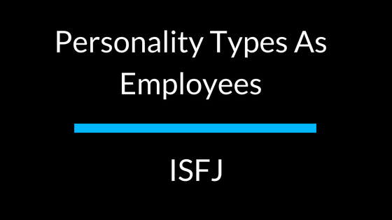 Personality Types As Employees: ISFJ