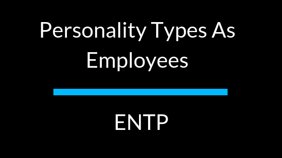 Personality Types as Employees: ENTP