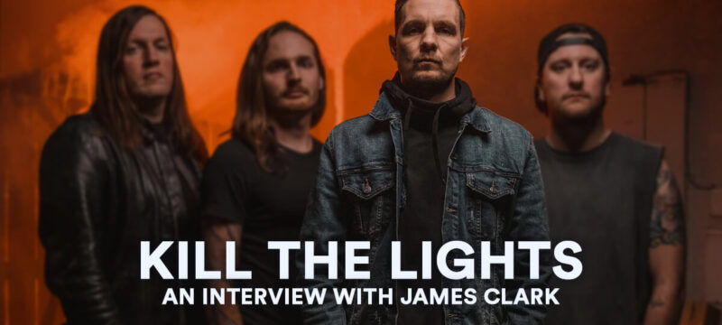 KIll The Lights – An Interview With James Clark