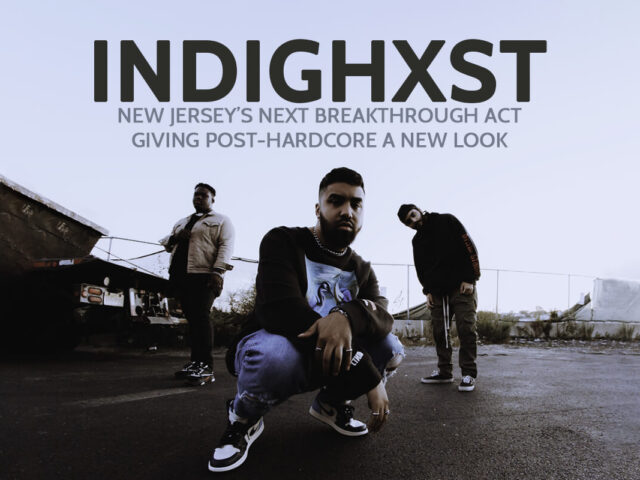 INDIGHXST: NEW JERSEY'S NEXT BREAKTHROUGH ACT GIVING POST-HARDCORE A NEW LOOK