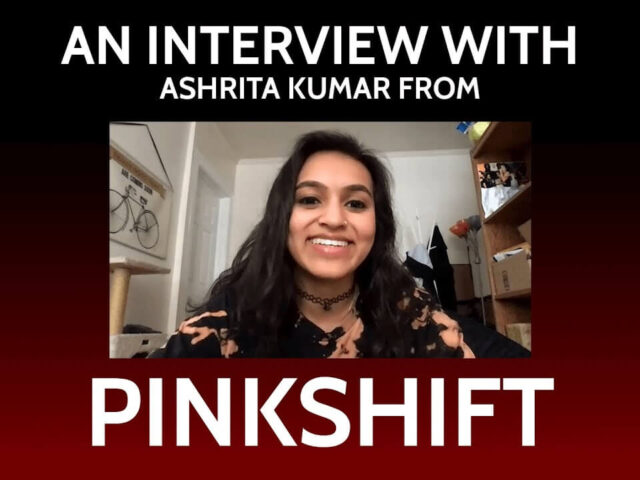 EXCLUSIVE: ONE ON ONE WITH PINKSHIFT'S ASHRITA KUMAR