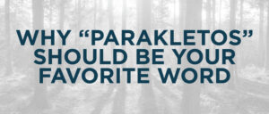 "Why ""Parakletos"" should be your favorite word"
