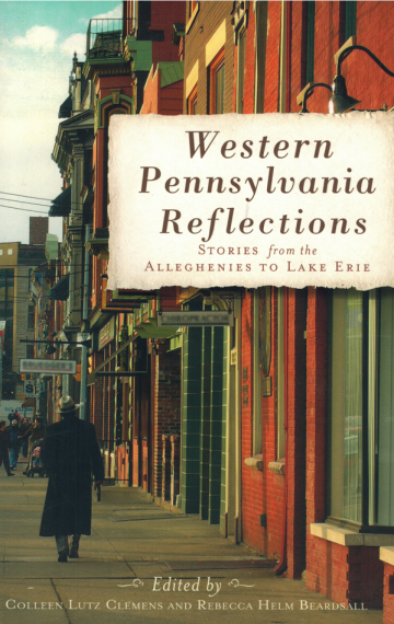 Western Pennsylvania Reflections: Stories from the Alleghenies to Lake Erie