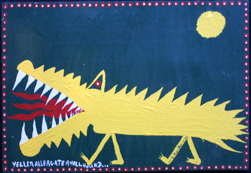 """""""Yeller Allergater Hellhound..."""" d. 1998 by W.D. Harden acrylic on wood 17.75"""" x 24"""" $225 #11640"""