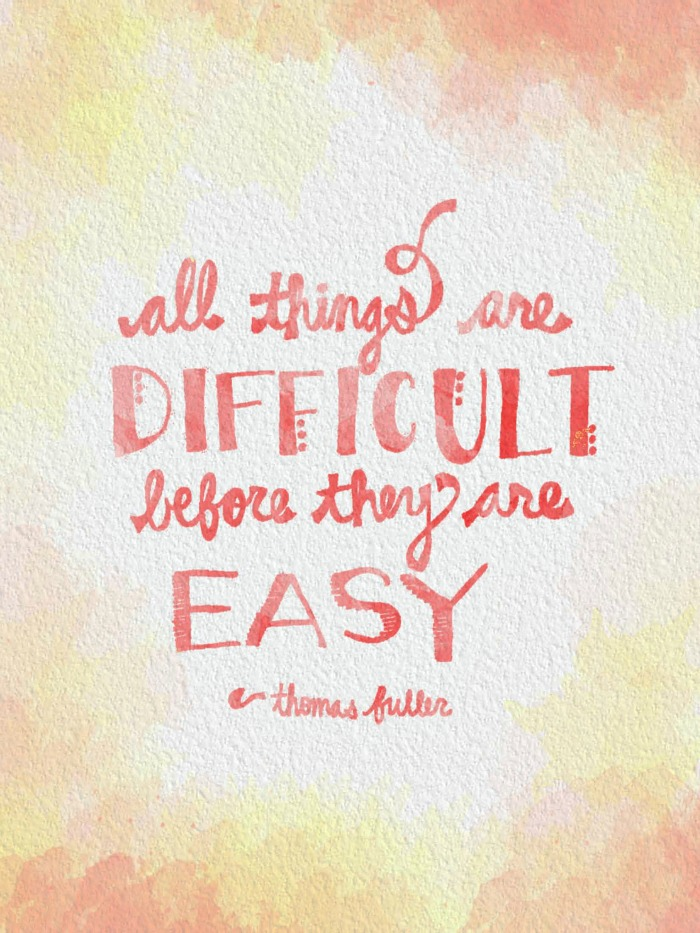 All-Things-Are-Difficult-Before-They-Are-Easy-Resized