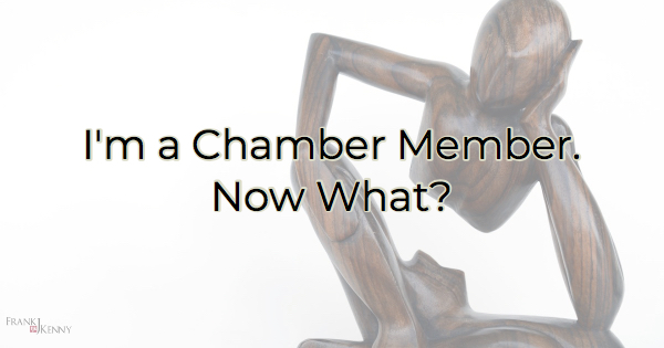 I'm a Chamber Member. Now What?