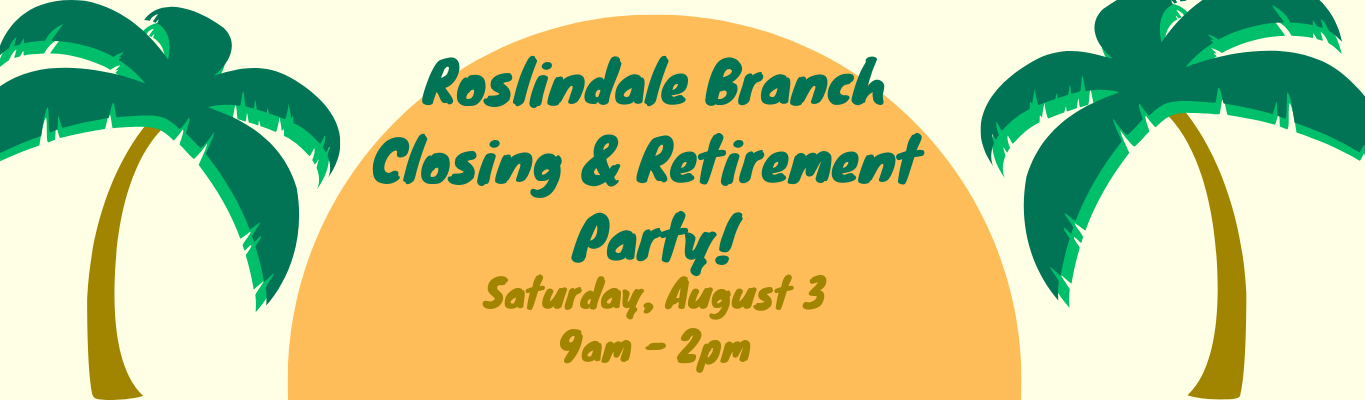 Roslindale Branch Closing and Retirement Party! Saturday, August 3, 9 am - 2 pm
