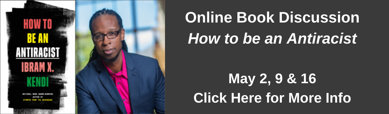 Online Book Discussion: How to be an Antiracist, May 2, 9 & 16, Click here for more info
