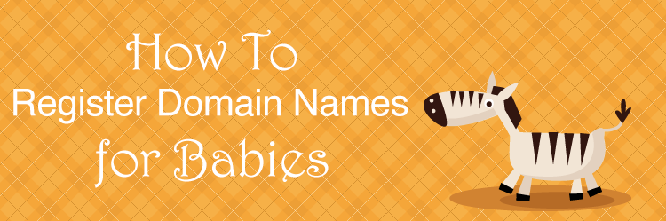 Baby Name Registration – 4 Steps to Register a Baby's Domain Name