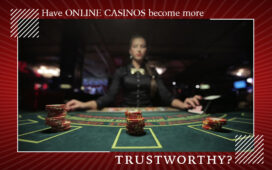 Have online casinos become more trustworthy?