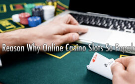Why Online Casino Slots So Popular