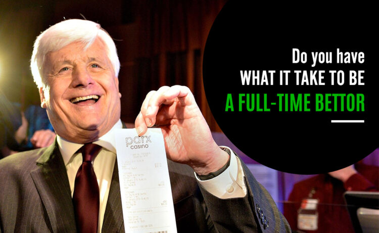 Do you have what it takes to be a full-time bettor?