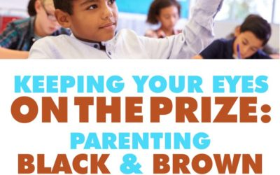 Keeping Your Eyes on the Prize: Parenting Black and Brown Students for Success