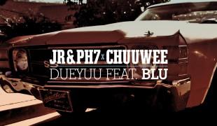 "JR & PH7 X Chuuwee ""DueYuu"" ft Blu"