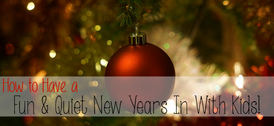 How to have a Fun & Quiet New Years Even in With Kids! - Need ideas for things to do with the little ones while home for the evening? This is what we've done for the last 11 years! - sixtimemommy.com