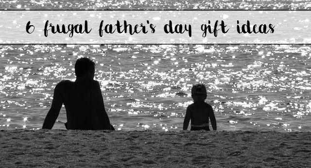6 Frugal Father's Day Gift Ideas Dad Will LOVE! - sixtimemommy.com