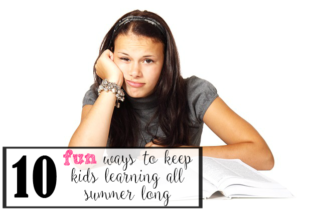10 FUN ways to Kep Kids Learning ALL Summer lng! - sixtimemommy.com