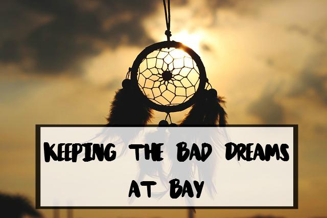 Keeping the bad Dreams at Bay - sixtimemommy.com