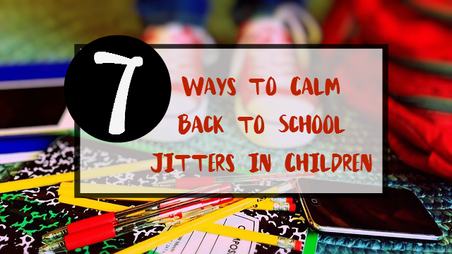 7 Ways to Calm Back to School Jitters in Children