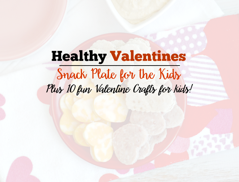 Healthy Valentines Snack Plate for The Kids + 10 Fun Valentines Crafts!