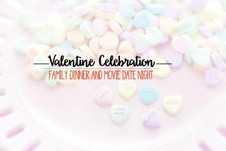 Valentine Celebration: Family Dinner and Movie Date Night