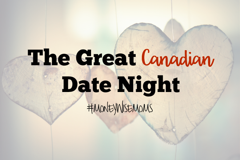 The Great Canadian Date Night #MoneyWiseMoms