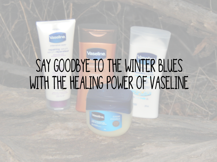 Say Goodbye to the Winter Blues With The Healing Power of Vaseline