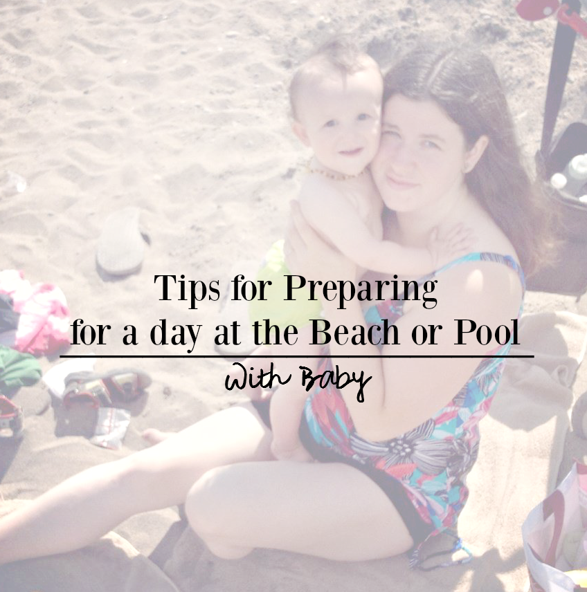 Tips for Preparing for a day at the Beach or Pool With Baby