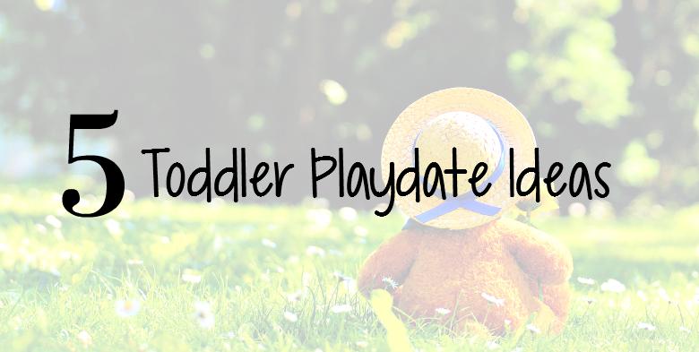 5 Toddler Playdate Ideas