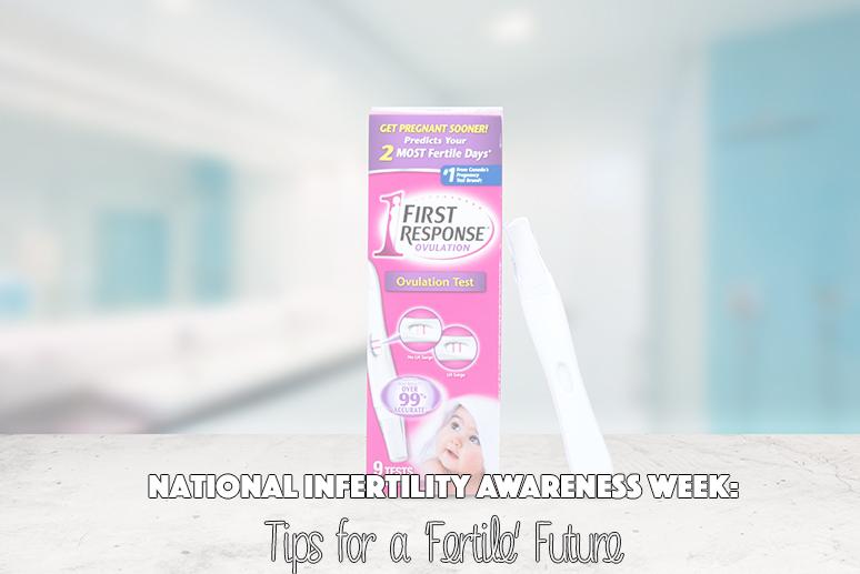 National Infertility Awareness Week: Tips for a 'Fertile' Future