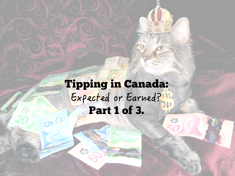 Tipping in Canada: Expected or Earned? Part 1 of 3. - sixtimemommy.com