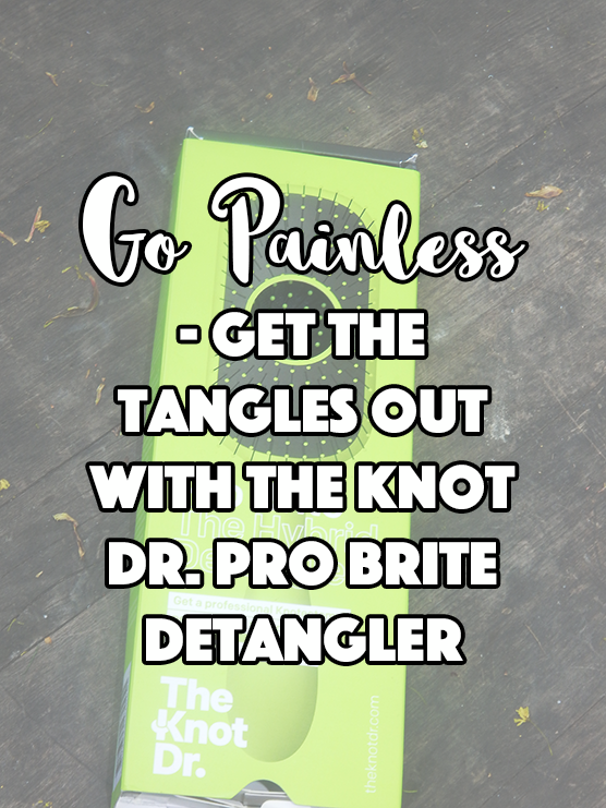 Go Painless — Get The Tangles out With The Knot Dr. Pro Brite Detangler