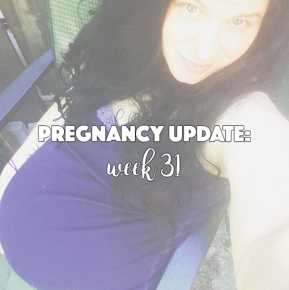 Pregnancy Update: Week 31