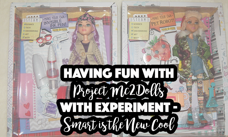 Having Fun With Project Mc2 Dolls With Experiment – Smart is the New Cool