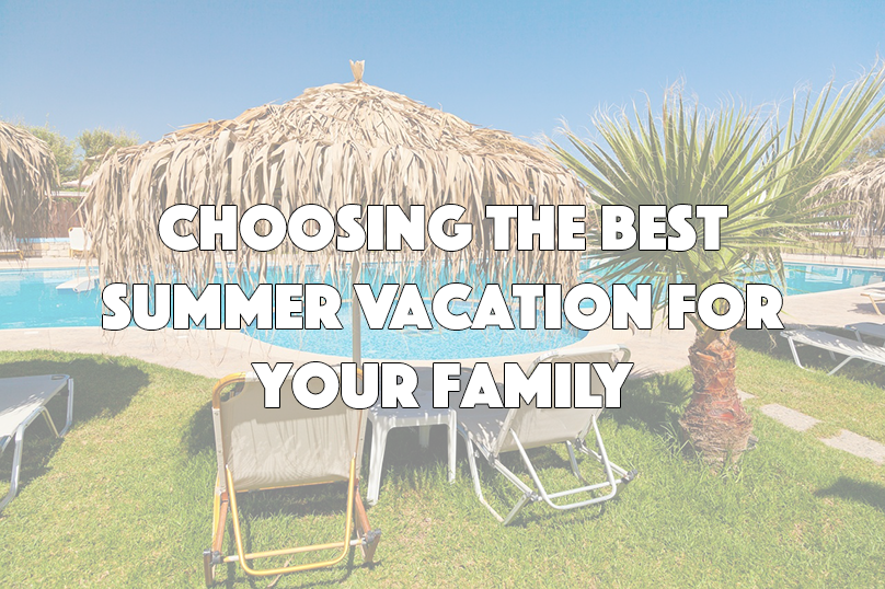 Choosing the Best Summer Vacation for Your Family