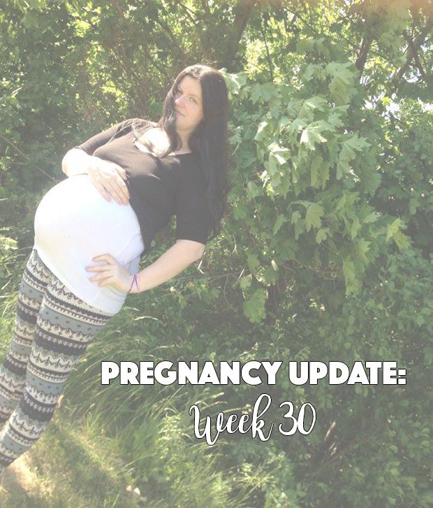 Pregnancy Update: Week 30