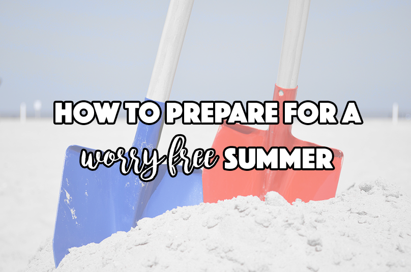 How to Prepare for a Worry Free Summer