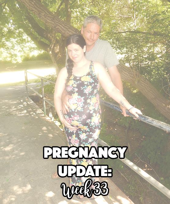 Pregnancy Update: Week 33