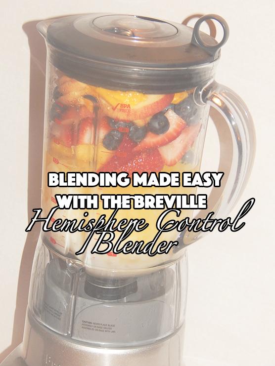 Blending Made Easy With the Breville Hemisphere Control Blender