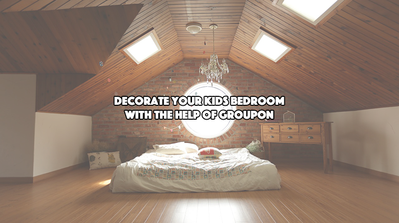 Decorate Your Kids Bedroom With the Help of Groupon