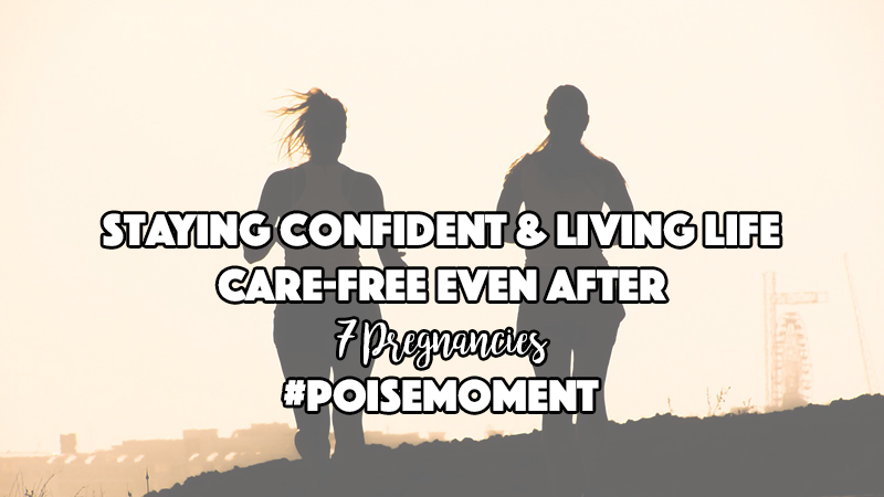 Staying Confident & Living Life Care-Free Even After 7 Pregnancies #PoiseMoment