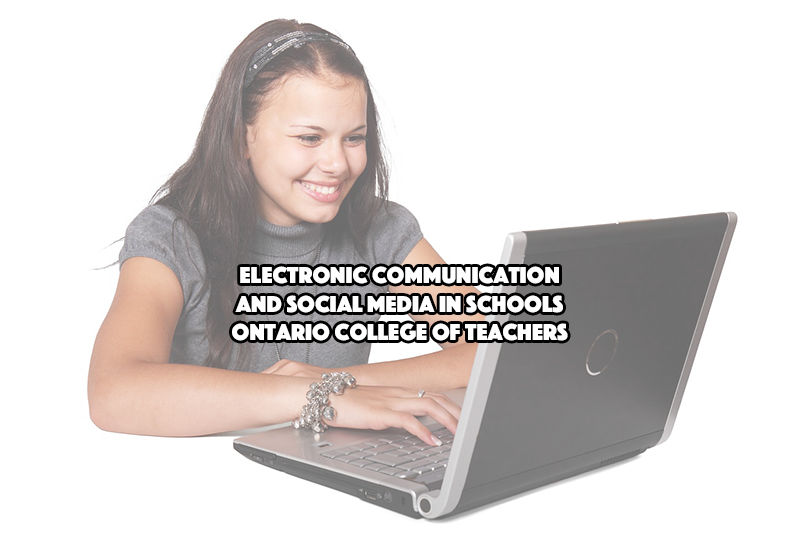 Electronic Communication and Social Media Use in Schools – Ontario College of Teachers