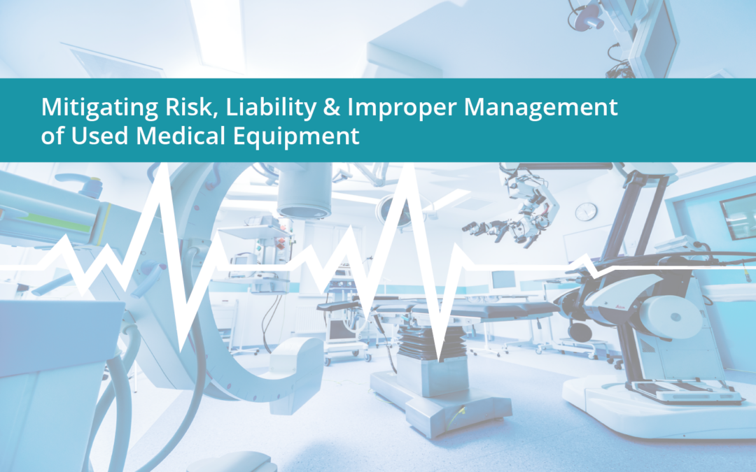 Mitigating Risk, Liability & Improper Management of Used Medical Equipment