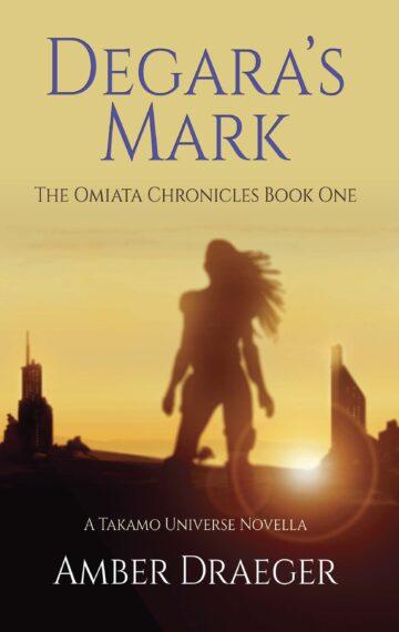 Degara's Mark: A Takamo Universe Novella (The Omiata Chronicles Book 1)