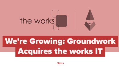 We're Growing: Groundwork Acquires the works IT
