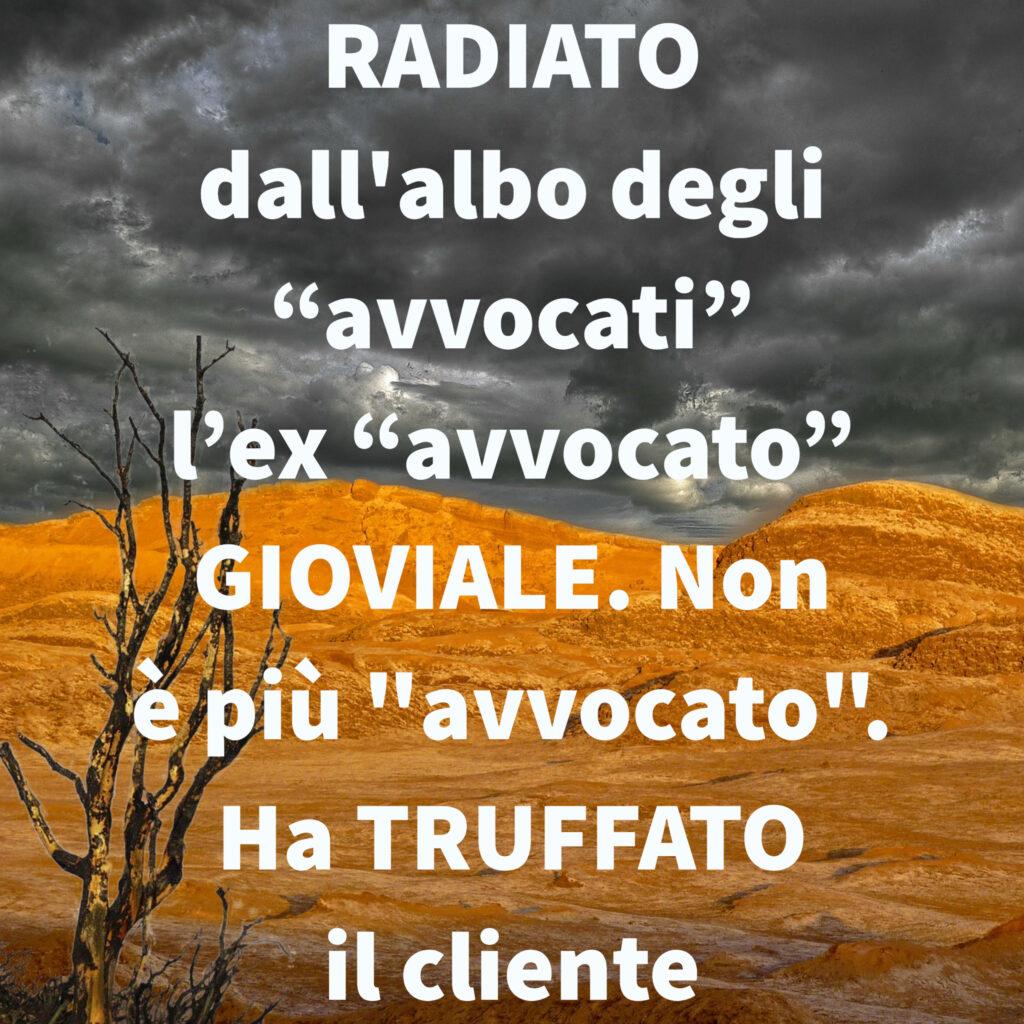 """RADIATO dall'albo degli """"avvocati"""" l'ex """"avvocato"""" GIOVIALE. Non è più """"avvocato"""". Ha TRUFFATO il cliente"""