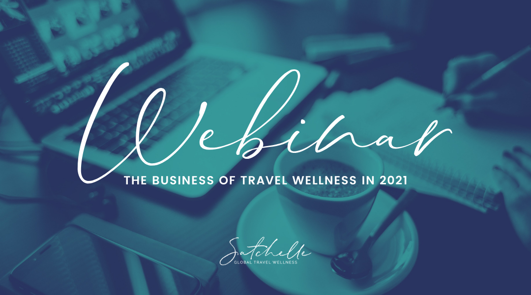 New Webinar Session for Travel Agents: February 12th | The Business of Travel Wellness in 2021