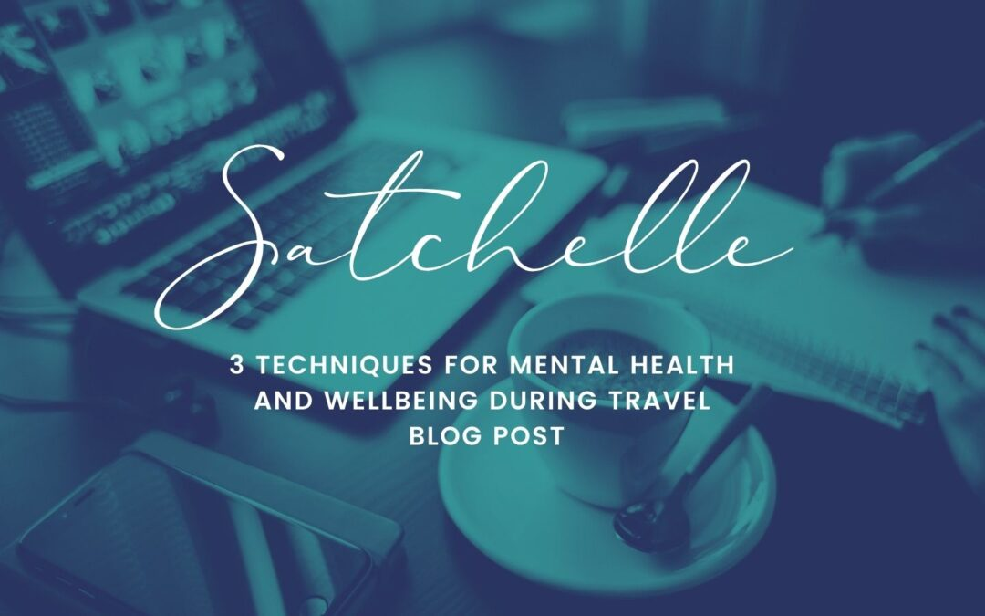 3 Techniques for Mental Health and Wellbeing During Travel